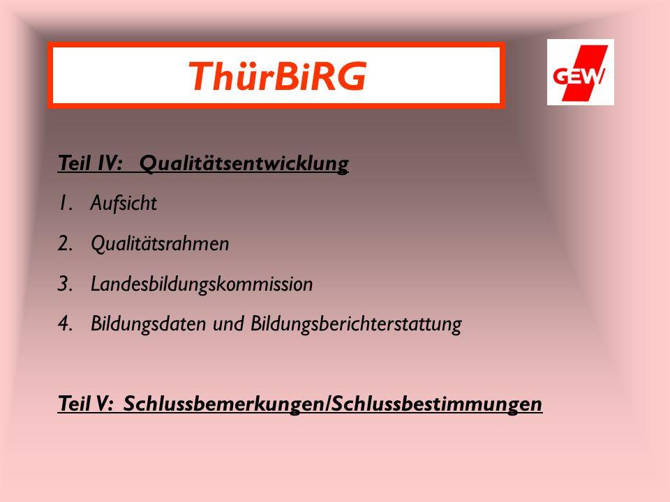Teil IV: Qualitätsentwicklung 1.Aufsicht 2.Qualitätsrahmen 3.Landesbildungskommission 4.Bildungsdaten und Bildungsberichterstattung Teil V: Schlussbemerkungen/Schlussbestimmungen ThürBiRG