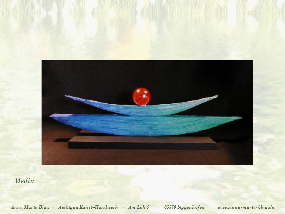 Halt Anna Maria Blau·Ambigua Kunst–Handwerk·Am Loh 6·85570 Siggenhofen·www.anna-maria-blau.de