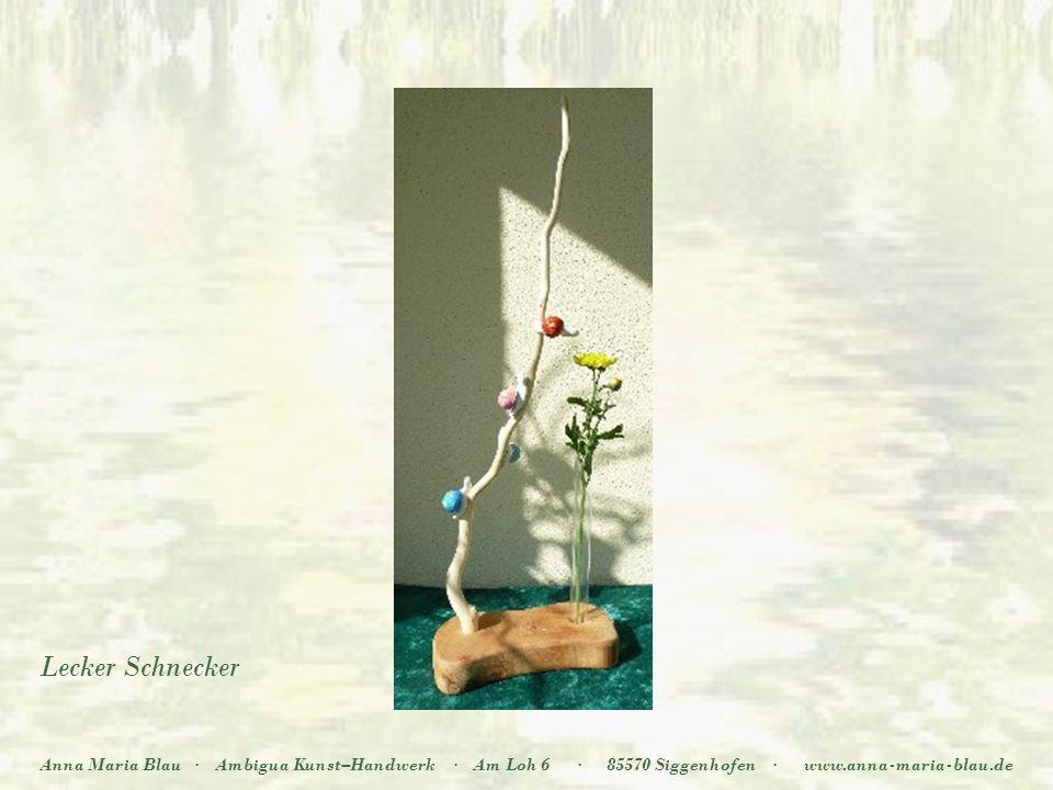 Media Anna Maria Blau·Ambigua Kunst–Handwerk·Am Loh 6·85570 Siggenhofen·www.anna-maria-blau.de