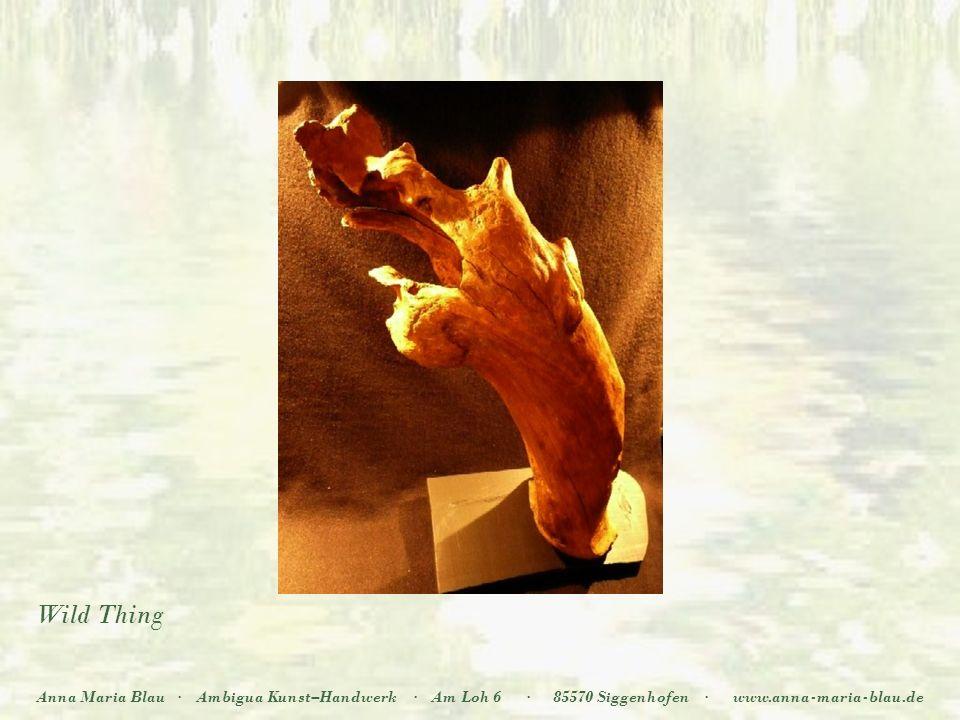 Wild Thing Anna Maria Blau·Ambigua Kunst–Handwerk·Am Loh 6·85570 Siggenhofen·www.anna-maria-blau.de