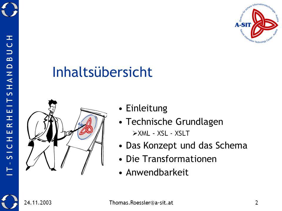 I T – S I C H E R H E I T S H A N D B U C H 24.11.2003Thomas.Roessler@a-sit.at2 Inhaltsübersicht Einleitung Technische Grundlagen XML – XSL - XSLT Das Konzept und das Schema Die Transformationen Anwendbarkeit