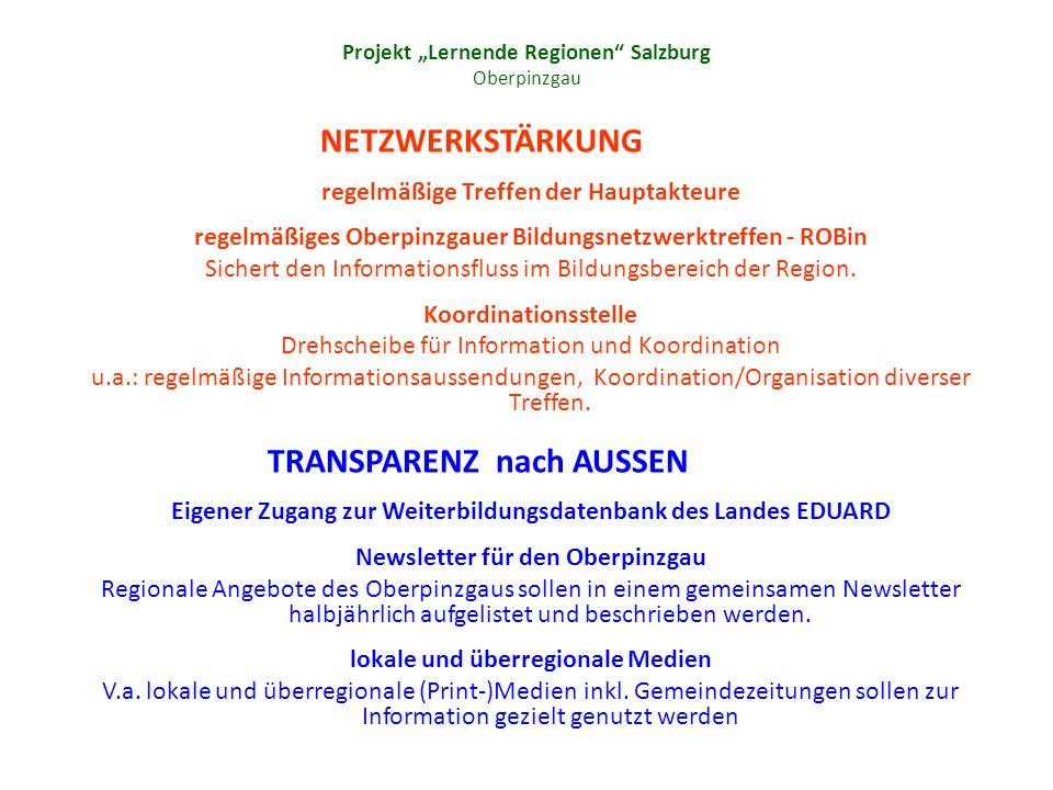 NETZWERKSTÄRKUNG regelmäßige Treffen der Hauptakteure regelmäßiges Oberpinzgauer Bildungsnetzwerktreffen - ROBin Sichert den Informationsfluss im Bildungsbereich der Region.