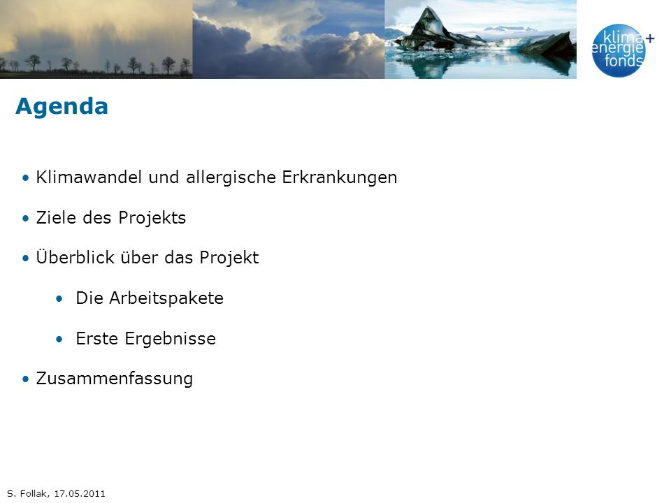 Agenda Klimawandel und allergische Erkrankungen Ziele des Projekts Überblick über das Projekt Die Arbeitspakete Erste Ergebnisse Zusammenfassung S. Fo