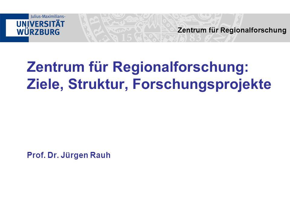 Zentrum für Regionalforschung: Ziele, Struktur, Forschungsprojekte Prof.