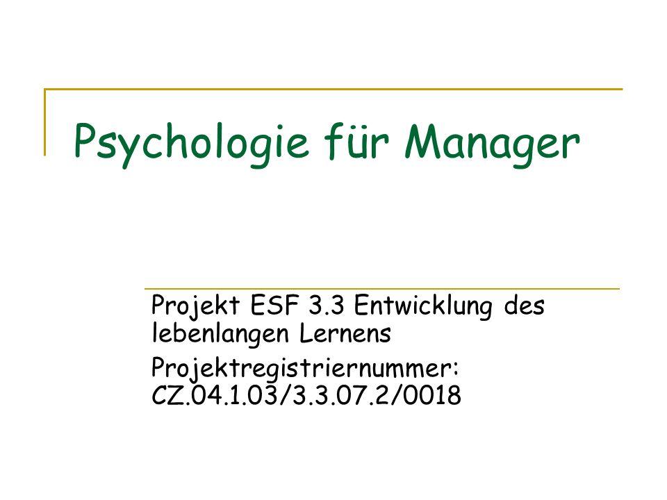 Psychologie für Manager Projekt ESF 3.3 Entwicklung des lebenlangen Lernens Projektregistriernummer: CZ.04.1.03/3.3.07.2/0018
