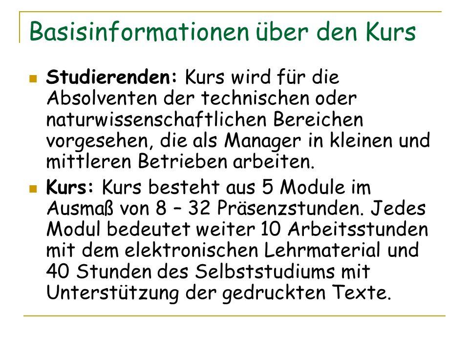 Basisinformationen über den Kurs Studierenden: Kurs wird für die Absolventen der technischen oder naturwissenschaftlichen Bereichen vorgesehen, die al