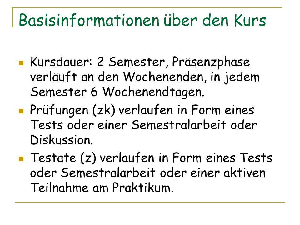 Basisinformationen über den Kurs Kursdauer: 2 Semester, Präsenzphase verläuft an den Wochenenden, in jedem Semester 6 Wochenendtagen. Prüfungen (zk) v