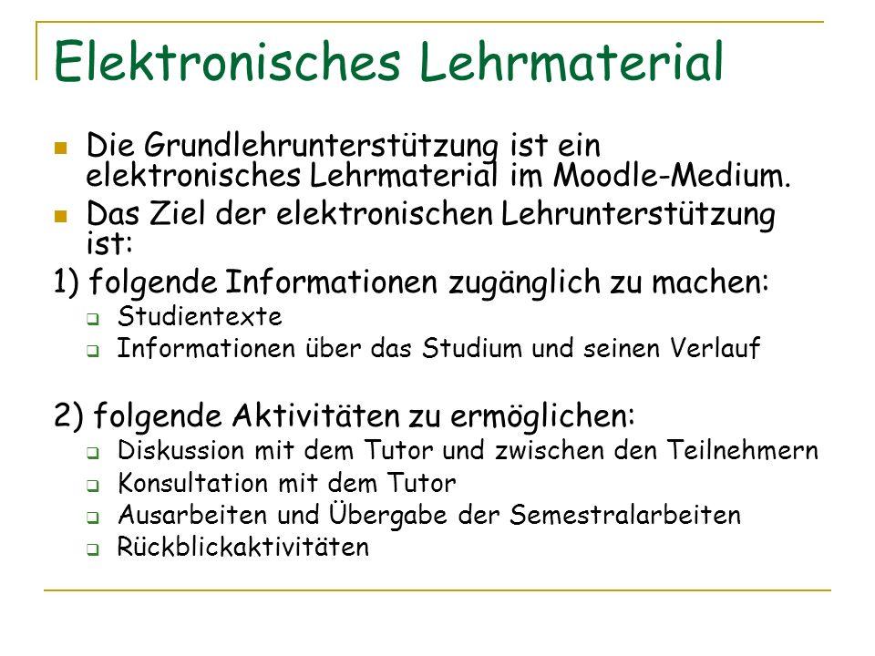 Elektronisches Lehrmaterial Die Grundlehrunterstützung ist ein elektronisches Lehrmaterial im Moodle-Medium. Das Ziel der elektronischen Lehrunterstüt