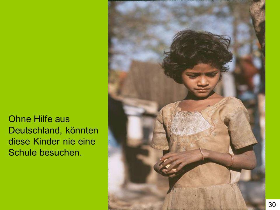 30 Ohne Hilfe aus Deutschland, könnten diese Kinder nie eine Schule besuchen.