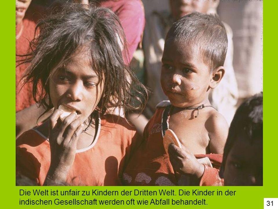 31 Die Welt ist unfair zu Kindern der Dritten Welt. Die Kinder in der indischen Gesellschaft werden oft wie Abfall behandelt.