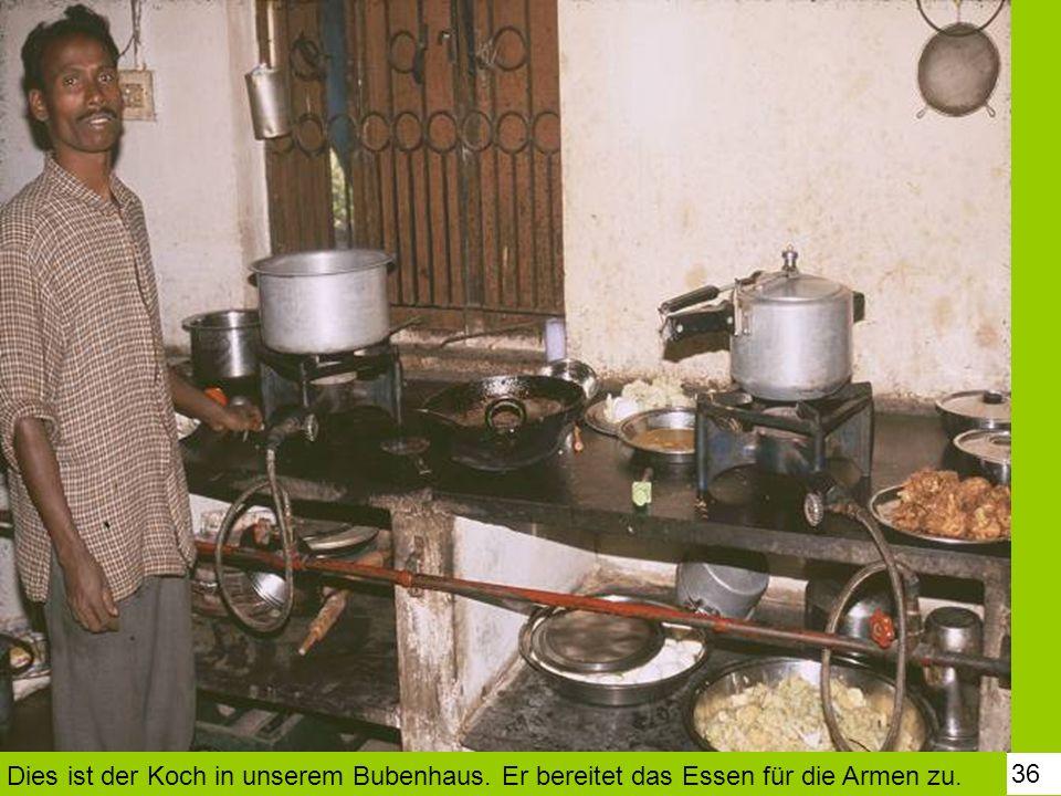 36 Dies ist der Koch in unserem Bubenhaus. Er bereitet das Essen für die Armen zu.