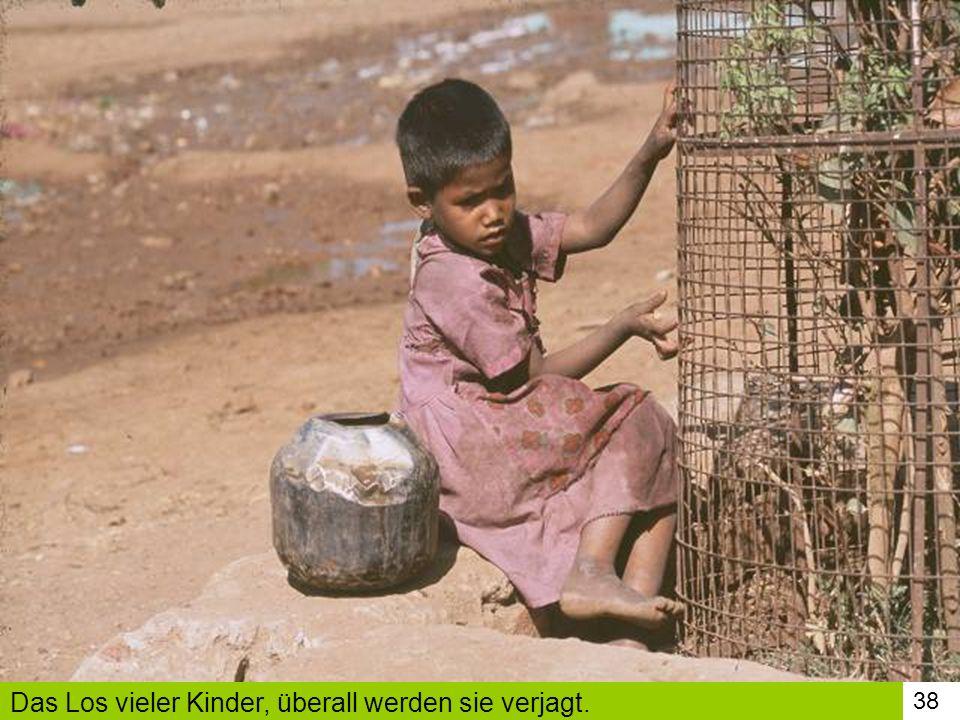 38 Das Los vieler Kinder, überall werden sie verjagt.
