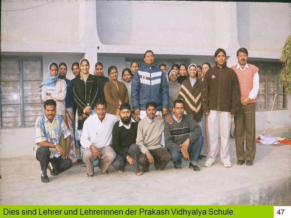 47 Dies sind Lehrer und Lehrerinnen der Prakash Vidhyalya Schule.