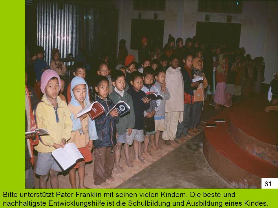 61 Bitte unterstützt Pater Franklin mit seinen vielen Kindern. Die beste und nachhaltigste Entwicklungshilfe ist die Schulbildung und Ausbildung eines