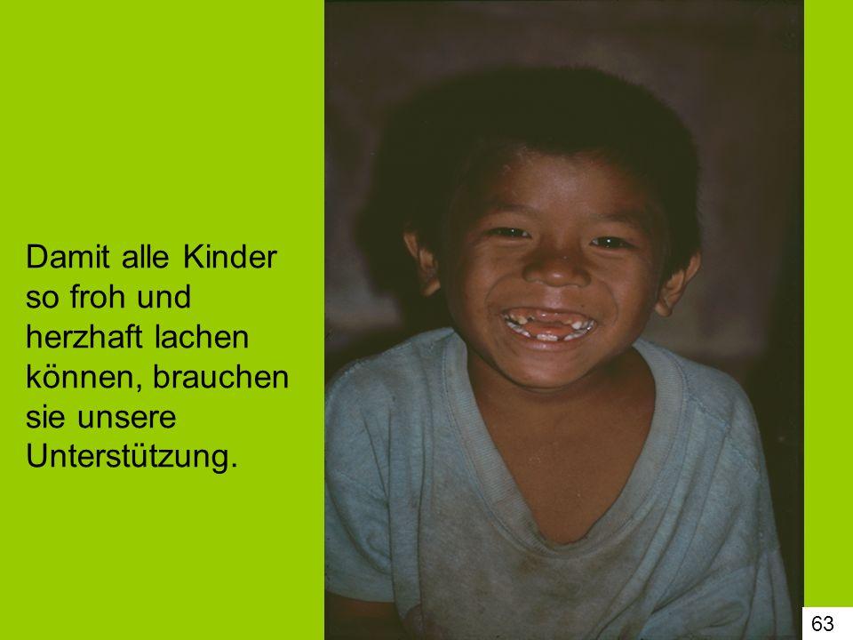 63 Damit alle Kinder so froh und herzhaft lachen können, brauchen sie unsere Unterstützung.