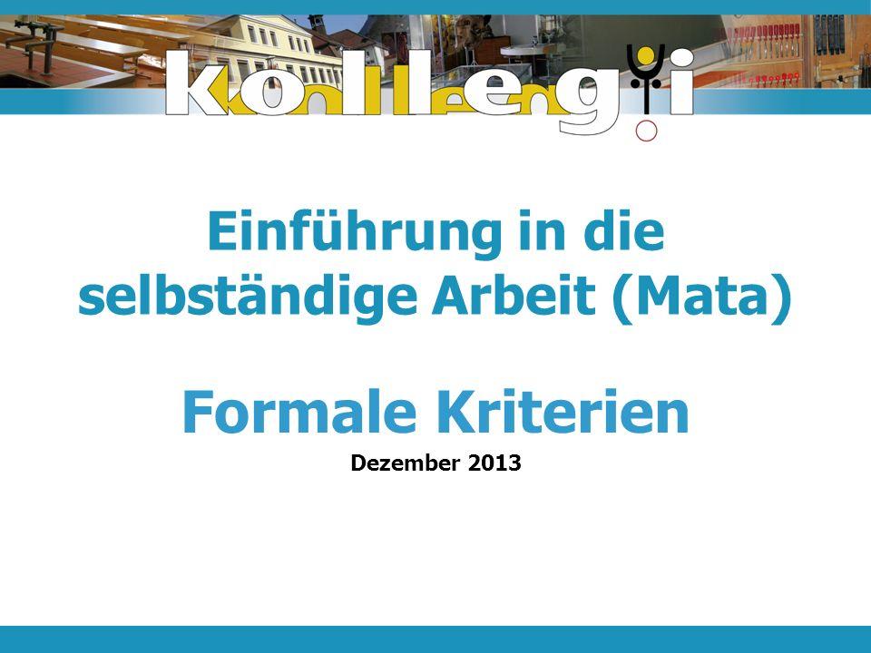 Einführung in die selbständige Arbeit (Mata) Formale Kriterien Dezember 2013