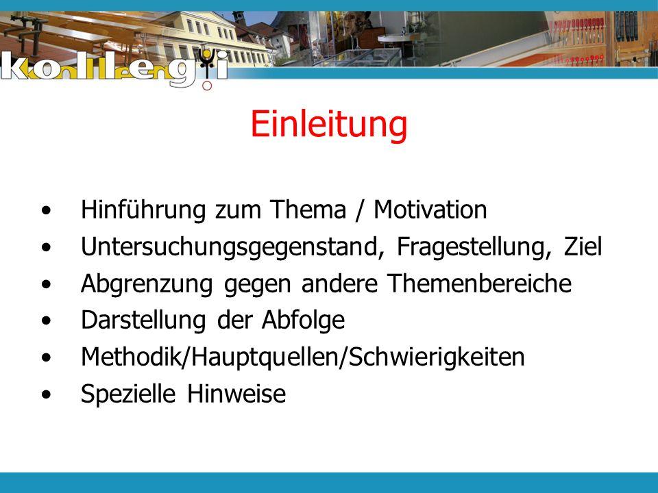 Einleitung Hinführung zum Thema / Motivation Untersuchungsgegenstand, Fragestellung, Ziel Abgrenzung gegen andere Themenbereiche Darstellung der Abfol