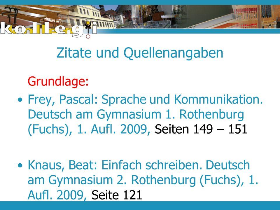Zitate und Quellenangaben Grundlage: Frey, Pascal: Sprache und Kommunikation. Deutsch am Gymnasium 1. Rothenburg (Fuchs), 1. Aufl. 2009, Seiten 149 –