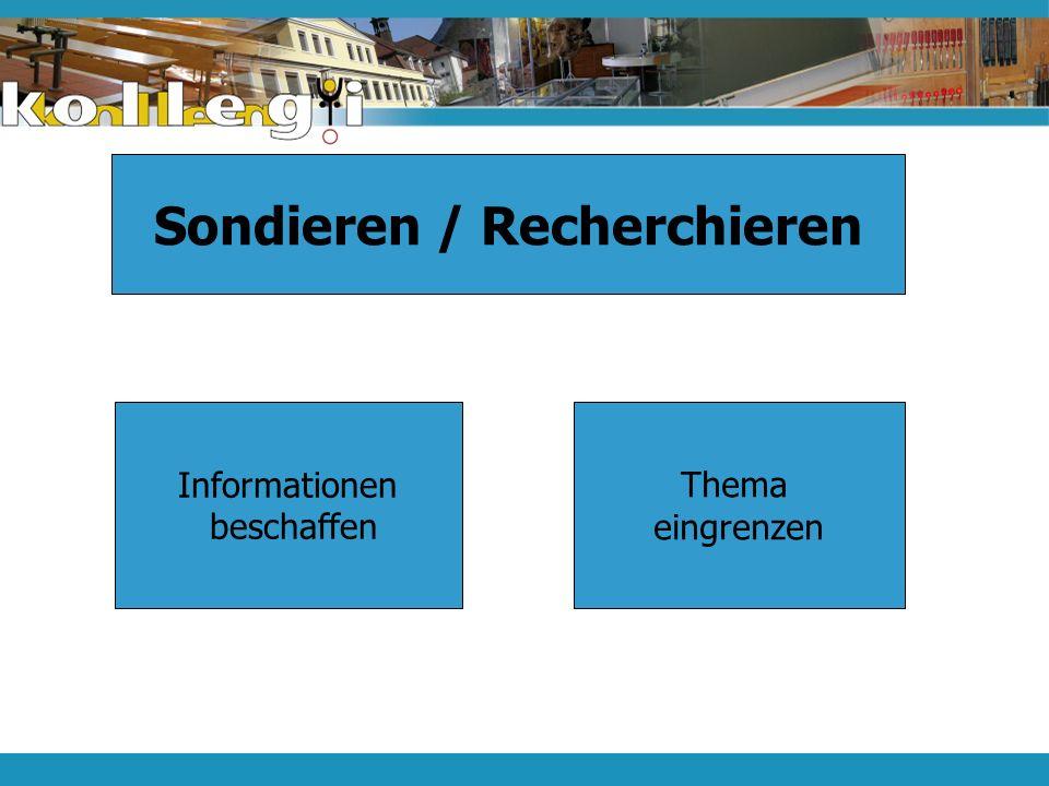 Sondieren / Recherchieren Informationen beschaffen Thema eingrenzen Sondieren / Recherchieren