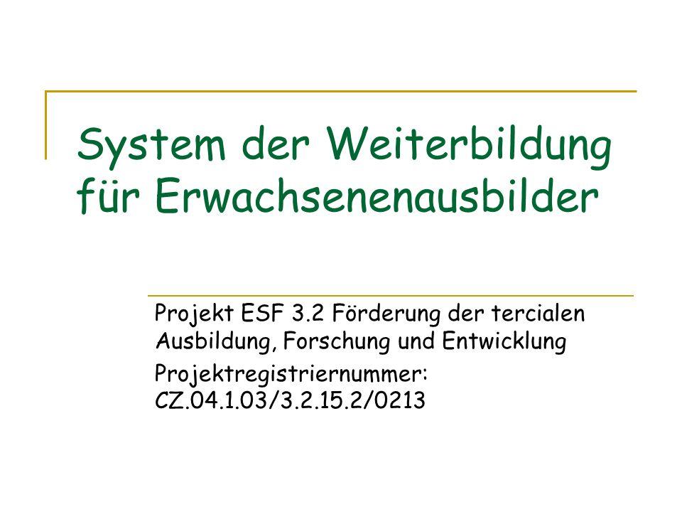 System der Weiterbildung für Erwachsenenausbilder Projekt ESF 3.2 Förderung der tercialen Ausbildung, Forschung und Entwicklung Projektregistriernumme