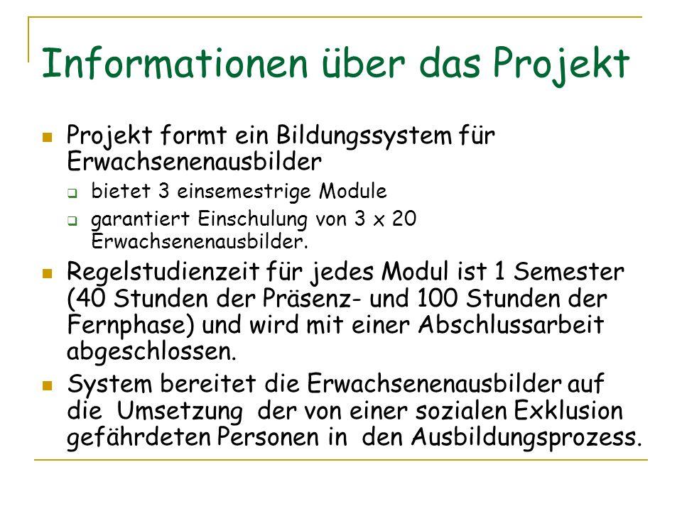 Informationen über das Projekt Projekt formt ein Bildungssystem für Erwachsenenausbilder bietet 3 einsemestrige Module garantiert Einschulung von 3 x