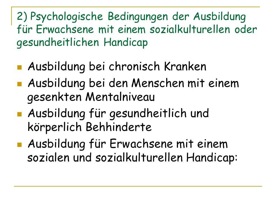 2) Psychologische Bedingungen der Ausbildung für Erwachsene mit einem sozialkulturellen oder gesundheitlichen Handicap Ausbildung bei chronisch Kranke