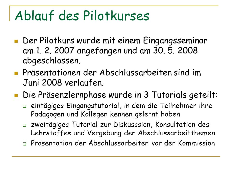 Ablauf des Pilotkurses Der Pilotkurs wurde mit einem Eingangsseminar am 1. 2. 2007 angefangen und am 30. 5. 2008 abgeschlossen. Präsentationen der Abs