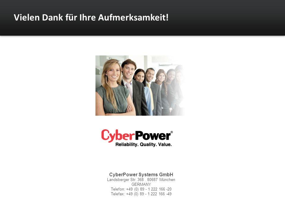 Vielen Dank für Ihre Aufmerksamkeit! CyberPower Systems GmbH Landsberger Str. 368. 80687 München GERMANY Telefon: +49 (0) 89 - 1 222 166 -20 Telefax:
