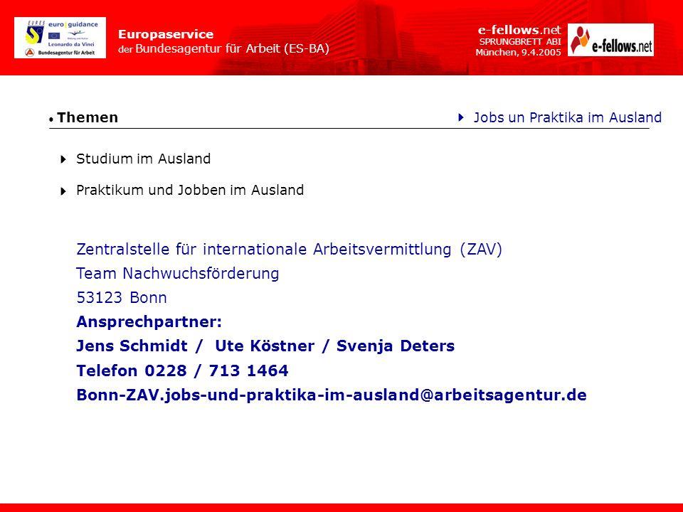 Europaservice der Bundesagentur für Arbeit (ES-BA) e-fellows.net SPRUNGBRETT ABI München, 9.4.2005 Themen Förderung Finanzierungshilfen für studentische Auslandsaufenthalte ERASMUS monatlicher Mobilitätszuschuss aus Mitteln der EU kein Rechtsanspruch auf Förderung LEONARDO Praktika 3-12 Monate EU-weit IASTE, AISEC Praktika weltweit ASA Praktika/ Aufenthalte in Entwicklungsländern Universitätsprogramme Studentenaustausch Erlass von Studiengebühren, Einkommensmöglichkeiten (teaching- / research assistentship); Reisekostenzuschuss möglich.