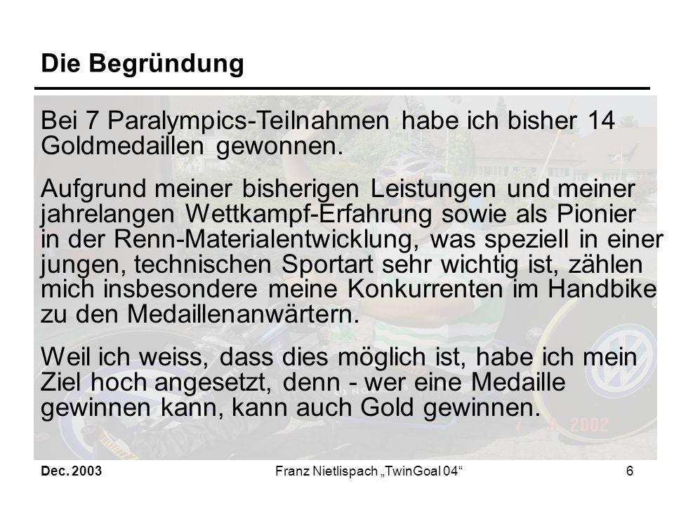 Dec. 2003Franz Nietlispach TwinGoal 045 Die Leistungsziele Mein Ziel ist es, sowohl im Handbike als auch im Rennstuhl erfolgreich zu sein. - Gold im H