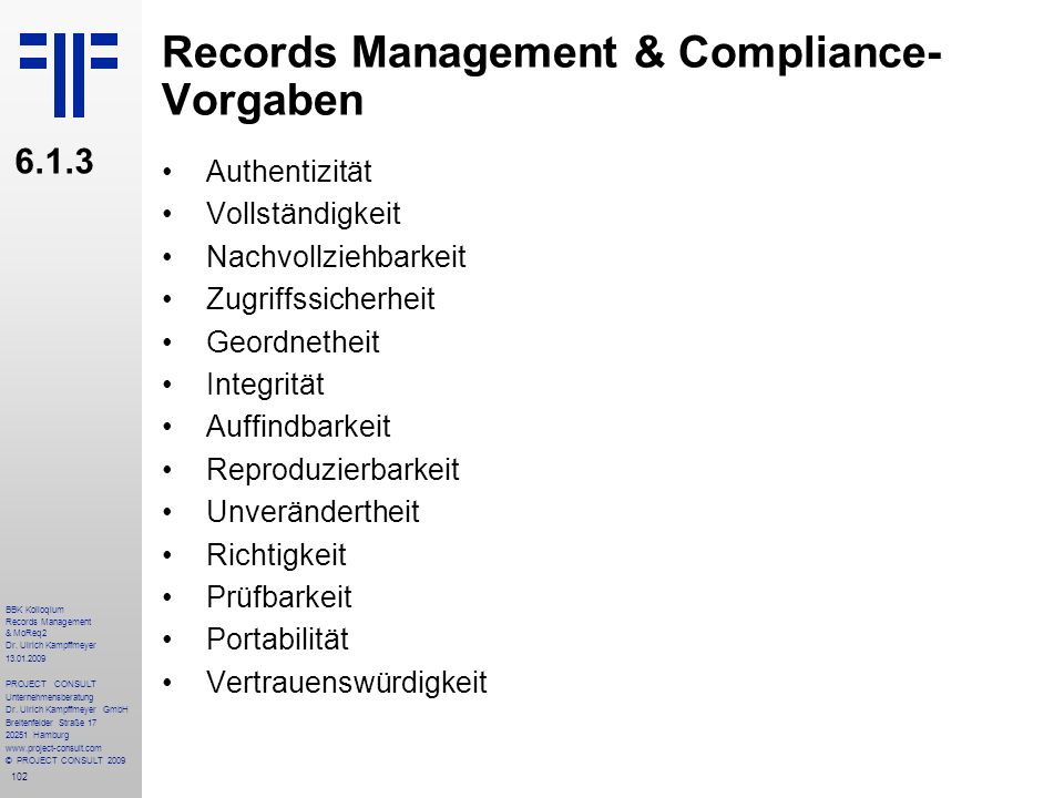 102 BBK Kolloqium Records Management & MoReq2 Dr. Ulrich Kampffmeyer 13.01.2009 PROJECT CONSULT Unternehmensberatung Dr. Ulrich Kampffmeyer GmbH Breit