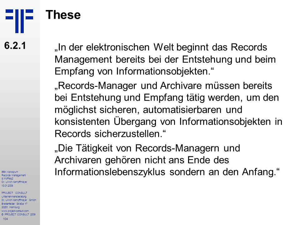 104 BBK Kolloqium Records Management & MoReq2 Dr. Ulrich Kampffmeyer 13.01.2009 PROJECT CONSULT Unternehmensberatung Dr. Ulrich Kampffmeyer GmbH Breit