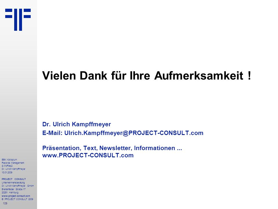 109 BBK Kolloqium Records Management & MoReq2 Dr. Ulrich Kampffmeyer 13.01.2009 PROJECT CONSULT Unternehmensberatung Dr. Ulrich Kampffmeyer GmbH Breit