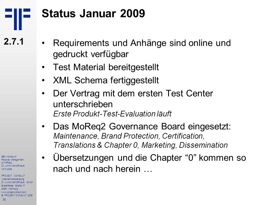 38 BBK Kolloqium Records Management & MoReq2 Dr. Ulrich Kampffmeyer 13.01.2009 PROJECT CONSULT Unternehmensberatung Dr. Ulrich Kampffmeyer GmbH Breite