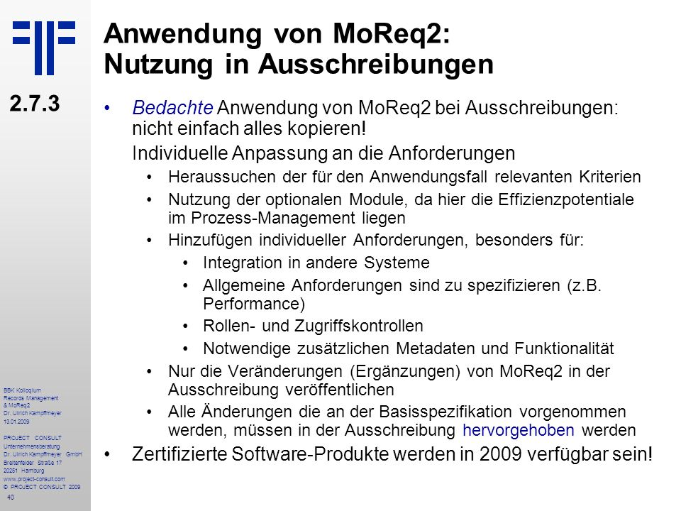 40 BBK Kolloqium Records Management & MoReq2 Dr. Ulrich Kampffmeyer 13.01.2009 PROJECT CONSULT Unternehmensberatung Dr. Ulrich Kampffmeyer GmbH Breite
