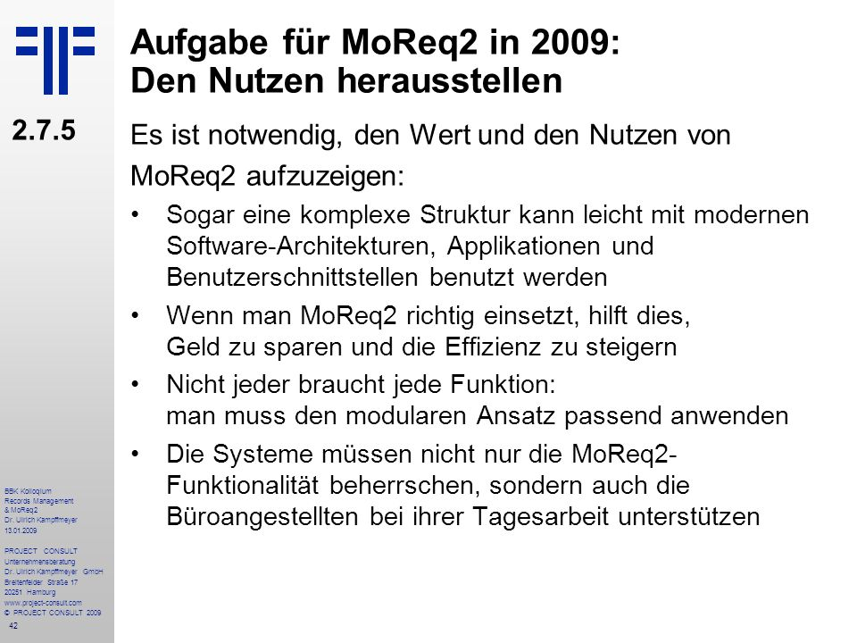 42 BBK Kolloqium Records Management & MoReq2 Dr. Ulrich Kampffmeyer 13.01.2009 PROJECT CONSULT Unternehmensberatung Dr. Ulrich Kampffmeyer GmbH Breite