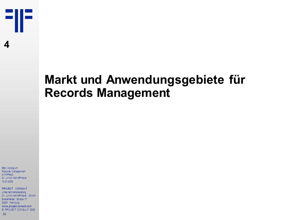 52 BBK Kolloqium Records Management & MoReq2 Dr. Ulrich Kampffmeyer 13.01.2009 PROJECT CONSULT Unternehmensberatung Dr. Ulrich Kampffmeyer GmbH Breite