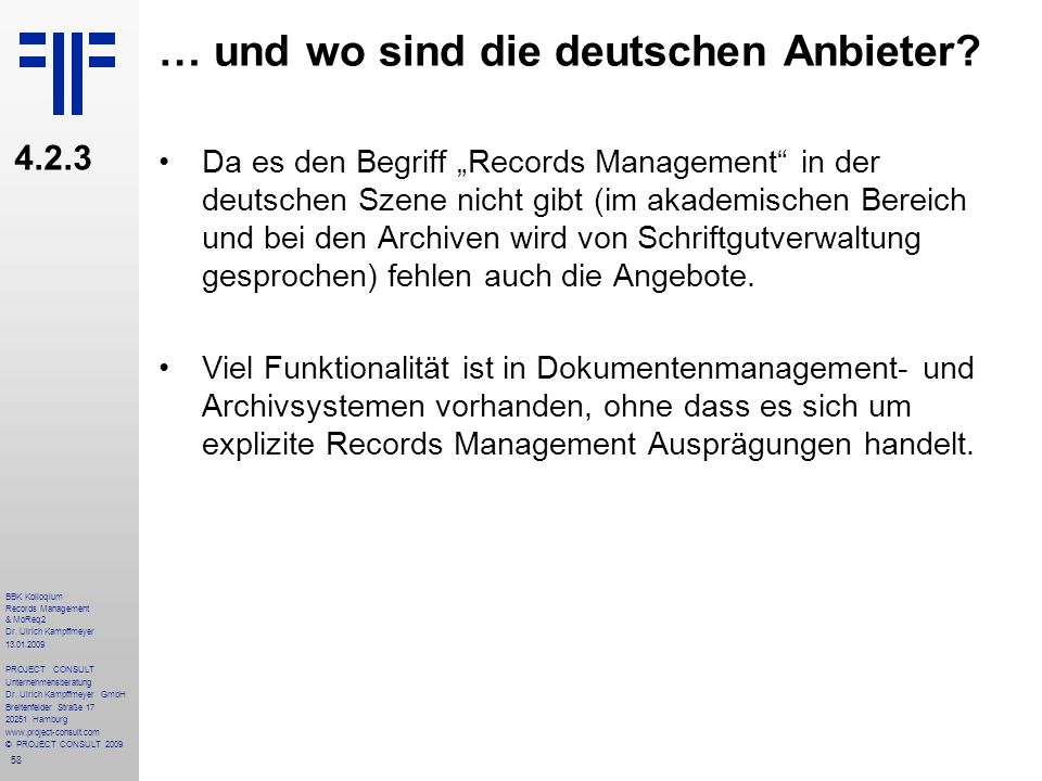 58 BBK Kolloqium Records Management & MoReq2 Dr. Ulrich Kampffmeyer 13.01.2009 PROJECT CONSULT Unternehmensberatung Dr. Ulrich Kampffmeyer GmbH Breite