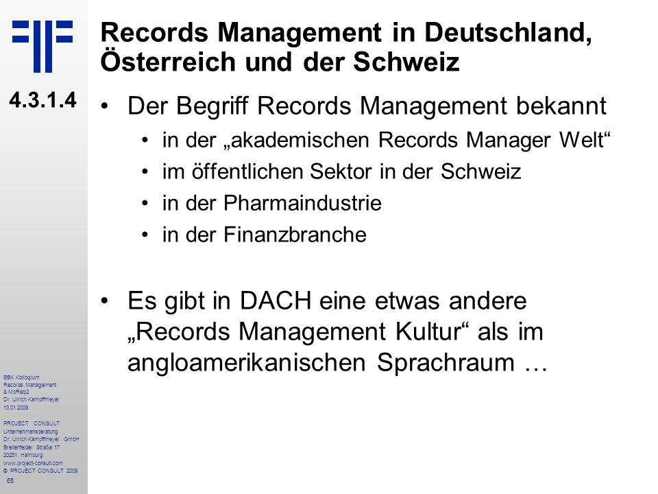 65 BBK Kolloqium Records Management & MoReq2 Dr. Ulrich Kampffmeyer 13.01.2009 PROJECT CONSULT Unternehmensberatung Dr. Ulrich Kampffmeyer GmbH Breite