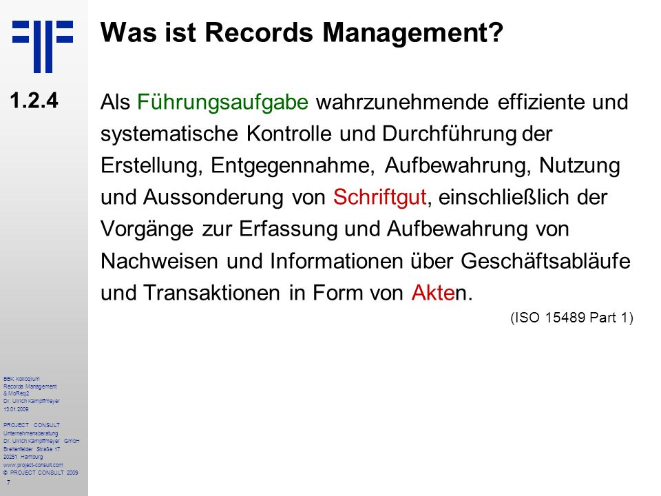 7 BBK Kolloqium Records Management & MoReq2 Dr. Ulrich Kampffmeyer 13.01.2009 PROJECT CONSULT Unternehmensberatung Dr. Ulrich Kampffmeyer GmbH Breiten