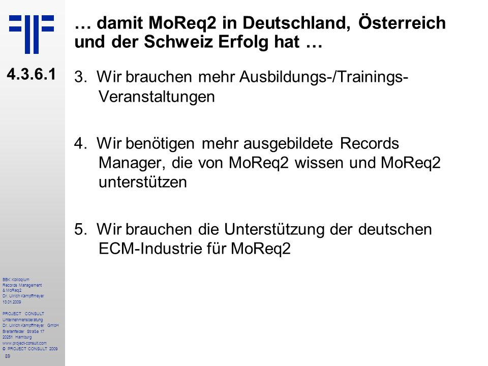 89 BBK Kolloqium Records Management & MoReq2 Dr. Ulrich Kampffmeyer 13.01.2009 PROJECT CONSULT Unternehmensberatung Dr. Ulrich Kampffmeyer GmbH Breite