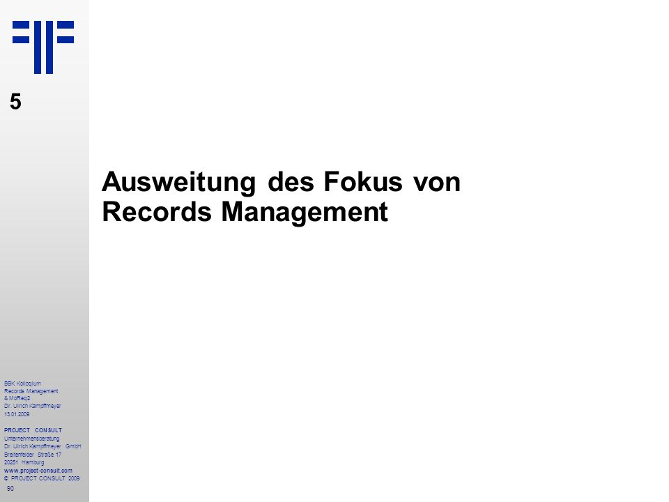 90 BBK Kolloqium Records Management & MoReq2 Dr. Ulrich Kampffmeyer 13.01.2009 PROJECT CONSULT Unternehmensberatung Dr. Ulrich Kampffmeyer GmbH Breite