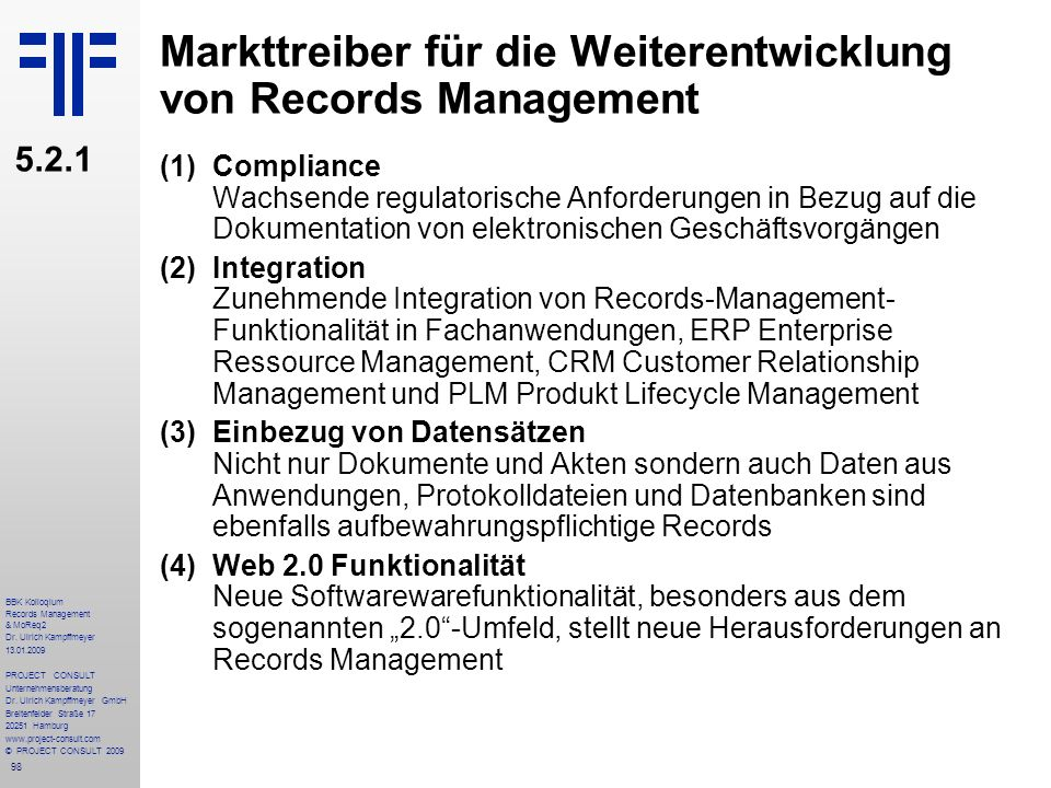 98 BBK Kolloqium Records Management & MoReq2 Dr. Ulrich Kampffmeyer 13.01.2009 PROJECT CONSULT Unternehmensberatung Dr. Ulrich Kampffmeyer GmbH Breite
