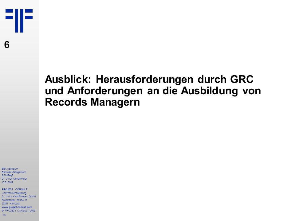 99 BBK Kolloqium Records Management & MoReq2 Dr. Ulrich Kampffmeyer 13.01.2009 PROJECT CONSULT Unternehmensberatung Dr. Ulrich Kampffmeyer GmbH Breite