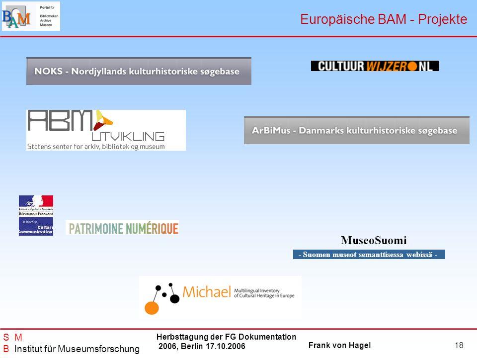 Herbsttagung der FG Dokumentation 2006, Berlin 17.10.2006 Frank von Hagel S M B Institut für Museumsforschung 18 MuseoSuomi - Suomen museot semanttise