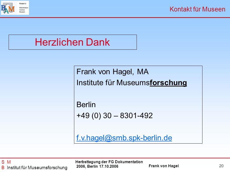 Herbsttagung der FG Dokumentation 2006, Berlin 17.10.2006 Frank von Hagel S M B Institut für Museumsforschung 20 Frank von Hagel, MA Institute für Mus