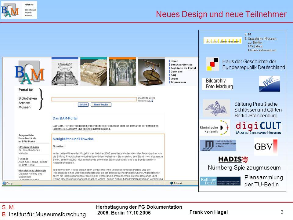 Herbsttagung der FG Dokumentation 2006, Berlin 17.10.2006 Frank von Hagel S M B Institut für Museumsforschung 3 Neues Design und neue Teilnehmer Nürnb