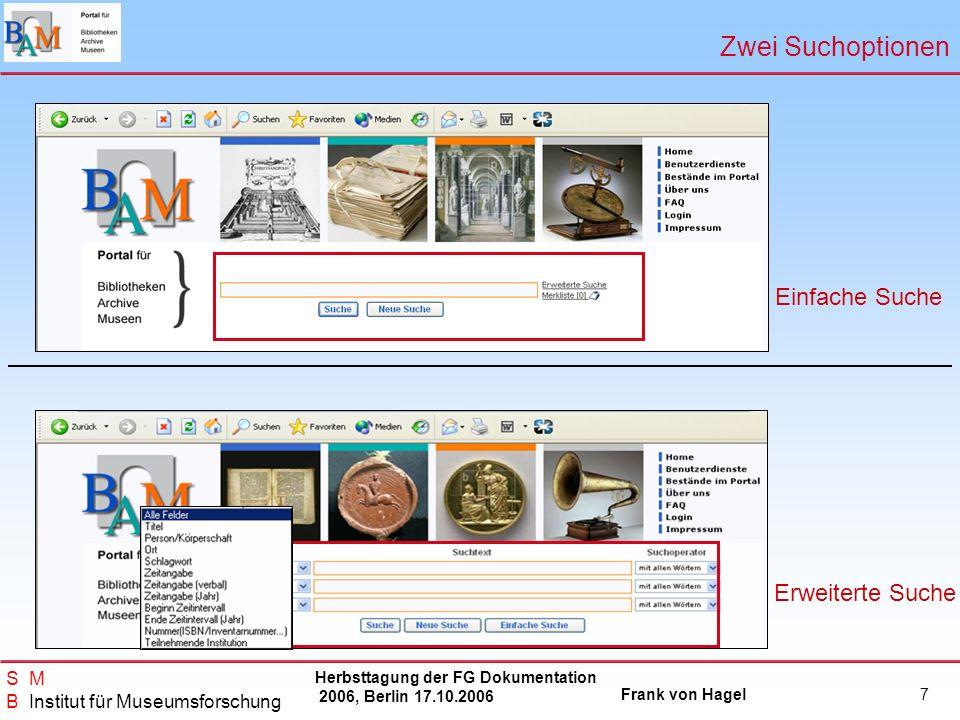 Herbsttagung der FG Dokumentation 2006, Berlin 17.10.2006 Frank von Hagel S M B Institut für Museumsforschung 7 Zwei Suchoptionen Einfache Suche Erwei