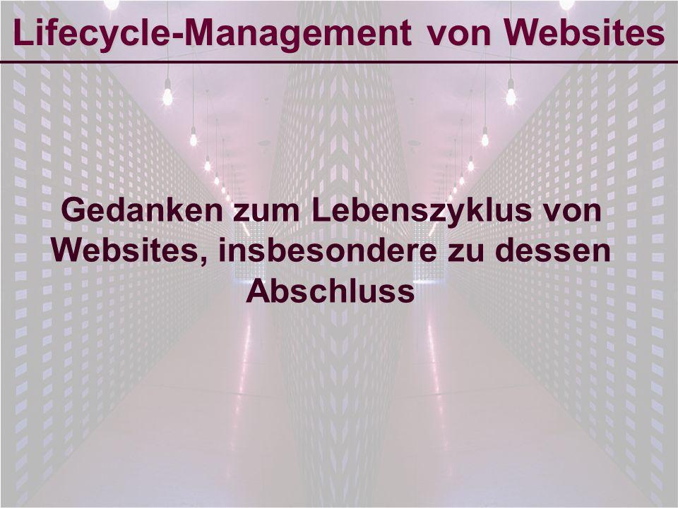 6-Sep-2007reto ambühler1 Lifecycle-Management von Websites Gedanken zum Lebenszyklus von Websites, insbesondere zu dessen Abschluss