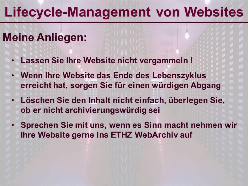 6-Sep-2007reto ambühler13 Lifecycle-Management von Websites Meine Anliegen: Lassen Sie Ihre Website nicht vergammeln .